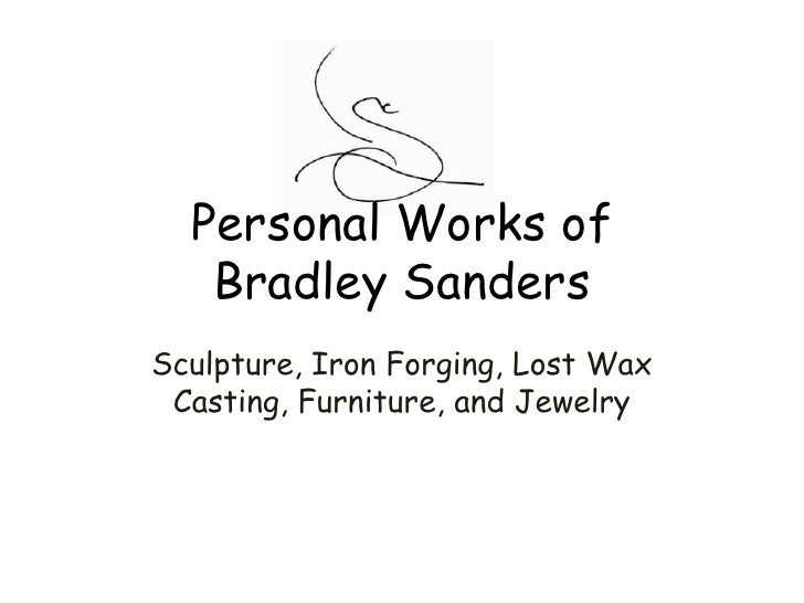 Personal Works of Bradley Sanders<br />Sculpture, Iron Forging, Lost Wax Casting, Furniture, and Jewelry<br />