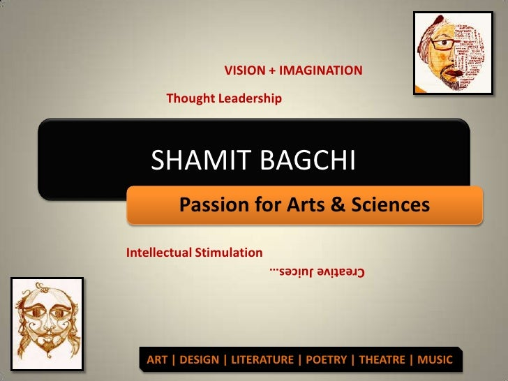 SHAMIT BAGCHI<br />VISION + IMAGINATION<br />Thought Leadership<br />Passion for Arts & Sciences<br />Intellectual Stimula...