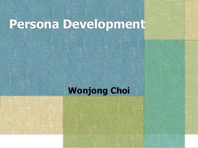 Persona Development  Wonjong Choi