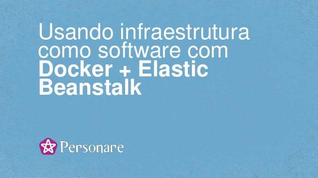 Usando infraestrutura como software com Docker + Elastic Beanstalk