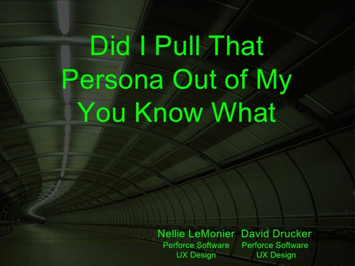 Did I Pull ThatPersona Out of My You Know What       Nellie LeMonier David Drucker        Perforce Software   Perforce Sof...