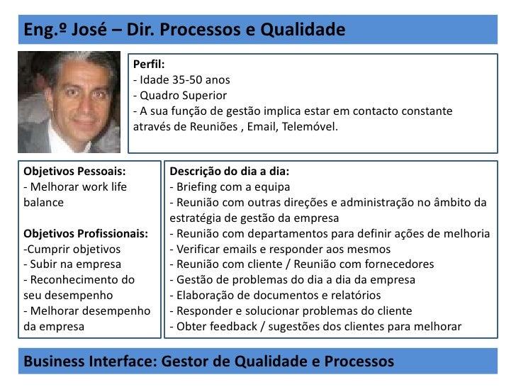 Eng.º José – Dir. Processos e Qualidade                       Perfil:                       - Idade 35-50 anos            ...