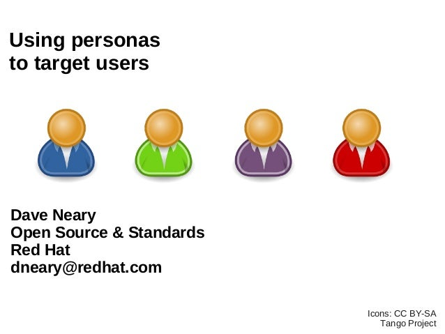 Using personasto target usersDave NearyOpen Source & StandardsRed Hatdneary@redhat.com                          Icons: CC ...