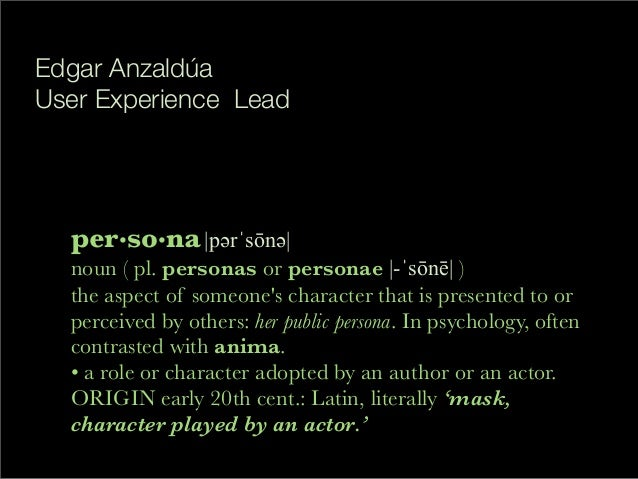 per•so•na|p!rˈsōn!|noun ( pl. personas or personae |-ˈsōnē| )the aspect of someones character that is presented to orperce...