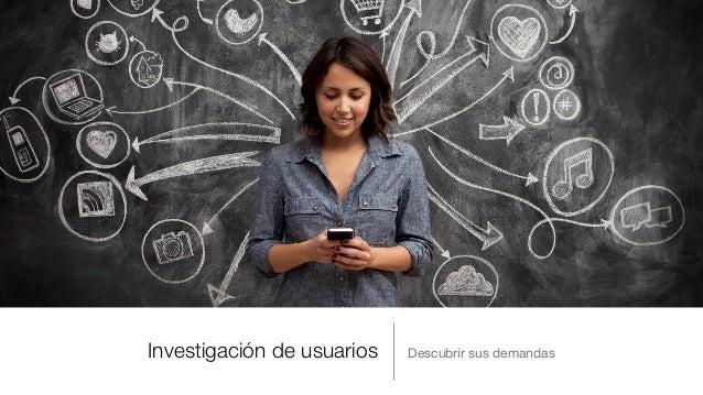 Investigación de usuarios Descubrir sus demandas