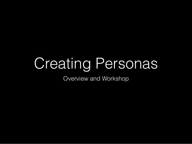 Creating Personas Overview and Workshop