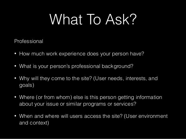 What To Ask? Professional • How much work experience does your person have? • What is your person's professional backgroun...