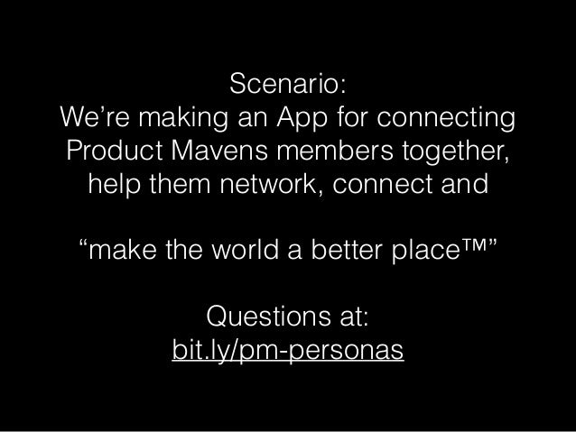 """Scenario: We're making an App for connecting Product Mavens members together, help them network, connect and """"make the wor..."""