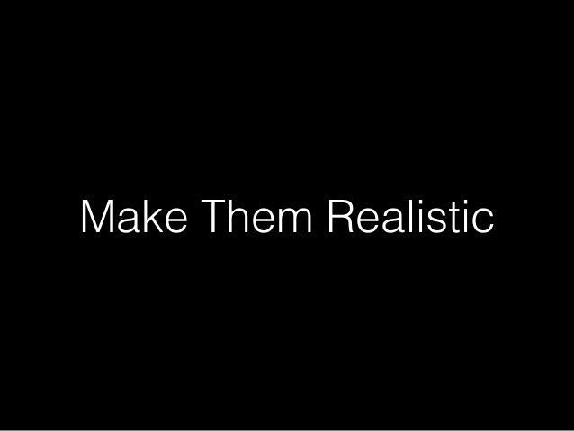 Make Them Realistic