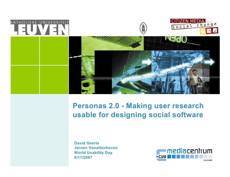 Personas 2.0 - Making user research usable for designing social software   David Geerts Jeroen Vanattenhoven World Usabili...