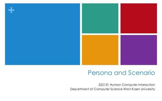 + Persona and Scenario 322131 Human Computer Interaction Department of Computer Science Khon Kaen University