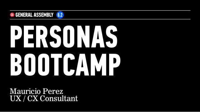 PERSONAS BOOTCAMP Mauricio Perez UX / CX Consultant