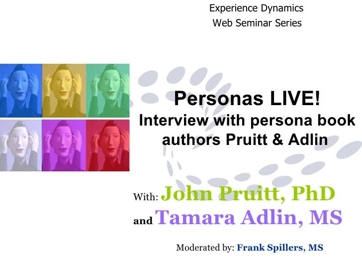 Personas LIVE! Interview with persona book authors Pruitt & Adlin  With:  John Pruitt, PhD   and   Tamara Adlin, MS     Mo...