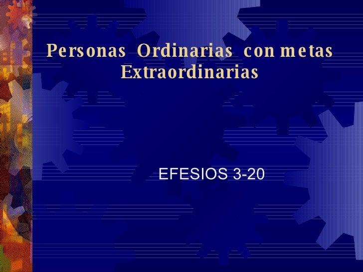 Personas  Ordinarias  con metas Extraordinarias EFESIOS 3-20