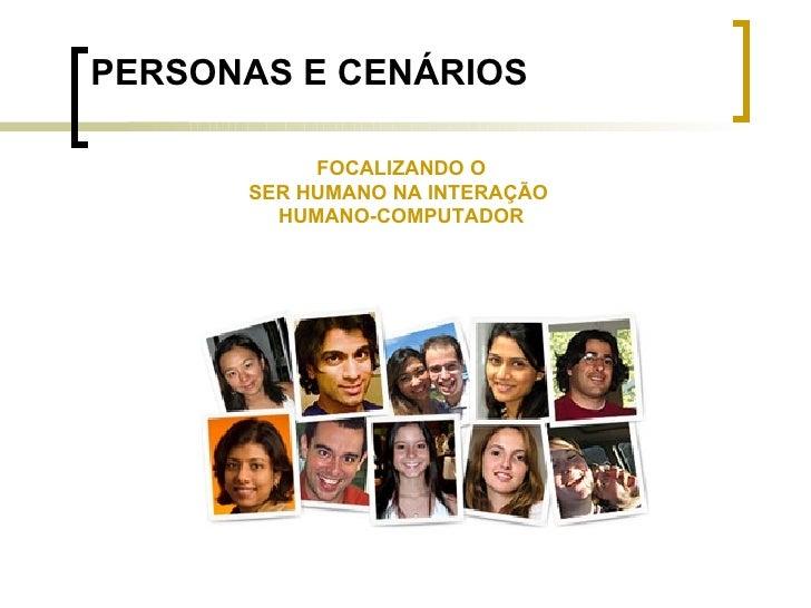 PERSONAS E CENÁRIOS FOCALIZANDO O SER HUMANO NA INTERAÇÃO  HUMANO-COMPUTADOR