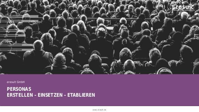 www.eresult.dewww.eresult.de PERSONAS ERSTELLEN – EINSETZEN – ETABLIEREN eresult GmbH