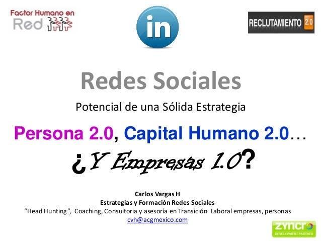 Redes Sociales                  Potencial de una Sólida EstrategiaPersona 2.0, Capital Humano 2.0…                ¿Y Empre...