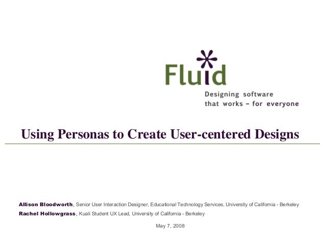 Using Personas to Create User-centered Designs  Allison Bloodworth, Senior User Interaction Designer, Educational Technolo...