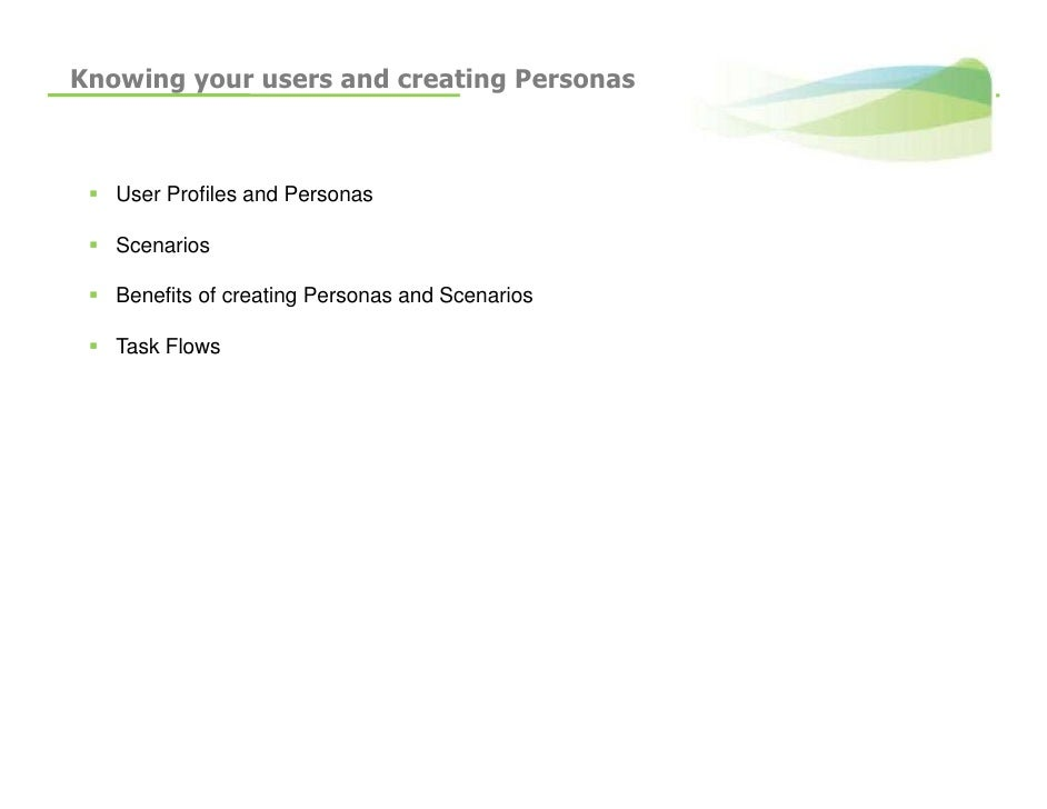 Knowing your users and creating Personas       User Profiles and Personas     Scenarios     Benefits of creating Personas ...