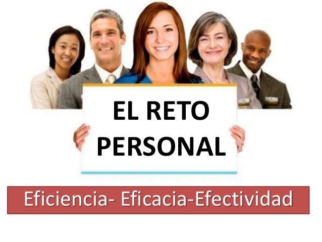 Eficiencia- Eficacia-Efectividad EL RETO PERSONAL