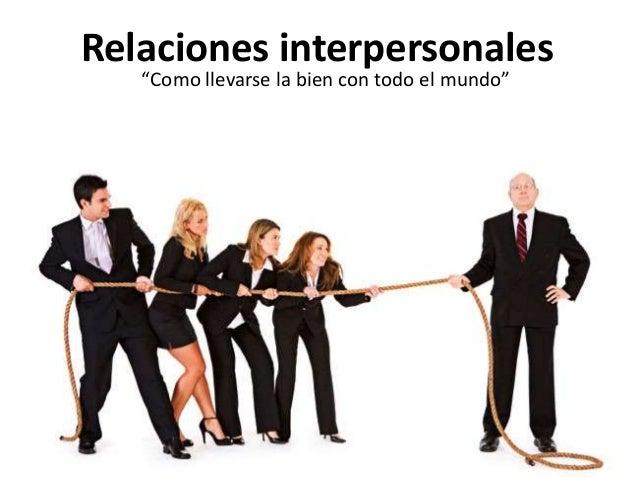 """Relaciones interpersonales """"Como llevarse la bien con todo el mundo"""""""