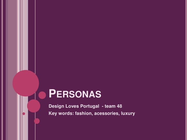 PERSONASDesign Loves Portugal - team 48Key words: fashion, acessories, luxury