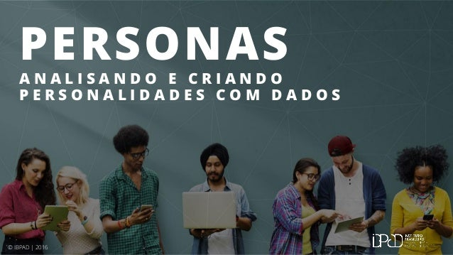 © IBPAD | 2016 PERSONAS A N A L I S A N D O E C R I A N D O P E R S O N A L I D A D E S C O M D A D O S