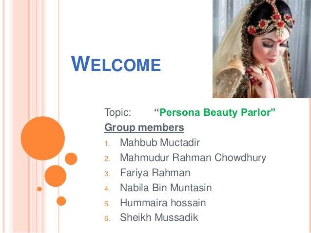 "WELCOME Topic: ""Persona Beauty Parlor"" Group members 1. Mahbub Muctadir 2. Mahmudur Rahman Chowdhury 3. Fariya Rahman 4. N..."