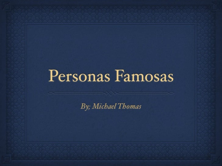 Personas Famosas    By; Michael Thomas