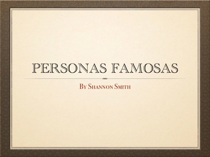 PERSONAS FAMOSAS     By Shannon Smith
