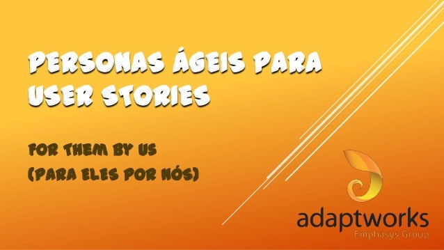 PERSONAS ÁGEIS PARA USER STORIES For Them By Us (Para ELES por NÓS)