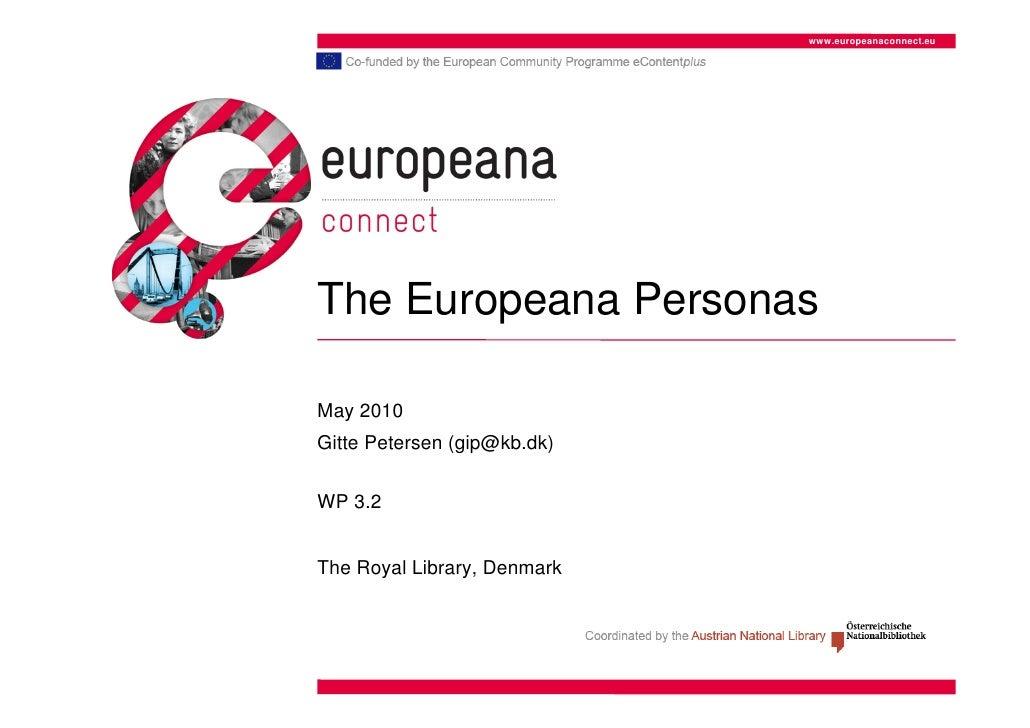 www.europeanaconnect.eu     The Europeana Personas  May 2010 Gitte Petersen (gip@kb.dk)  WP 3.2   The Royal Library, Denma...