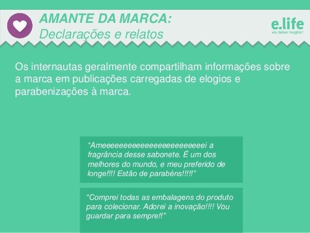 AMANTE DA MARCA: Declarações e relatos Os internautas geralmente compartilham informações sobre a marca em publicações car...