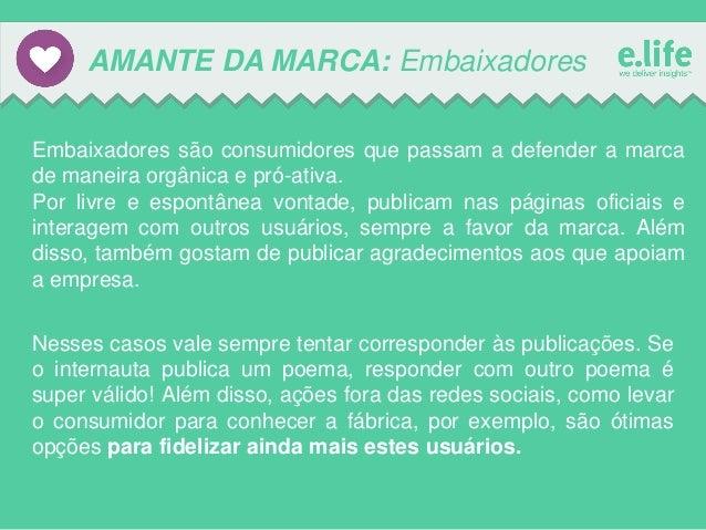 AMANTE DA MARCA: Embaixadores Embaixadores são consumidores que passam a defender a marca de maneira orgânica e pró-ativa....