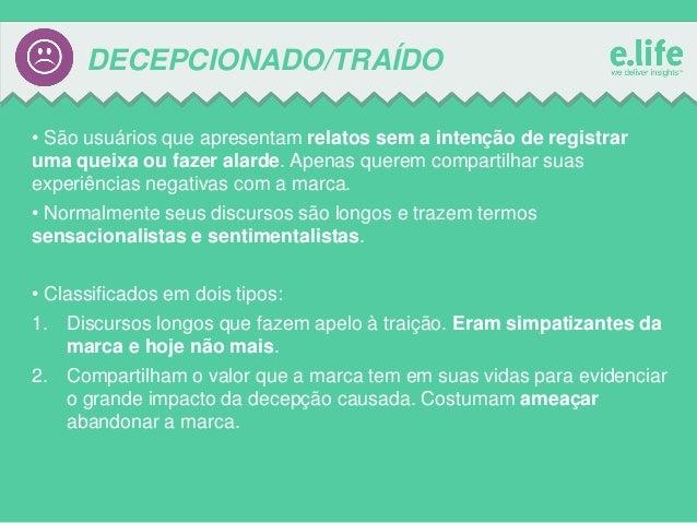 DECEPCIONADO/TRAÍDO • São usuários que apresentam relatos sem a intenção de registrar uma queixa ou fazer alarde. Apenas q...