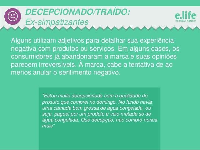 DECEPCIONADO/TRAÍDO: Ex-simpatizantes Alguns utilizam adjetivos para detalhar sua experiência negativa com produtos ou ser...