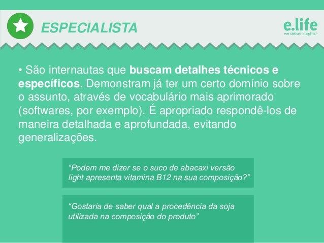 ESPECIALISTA • São internautas que buscam detalhes técnicos e específicos. Demonstram já ter um certo domínio sobre o assu...