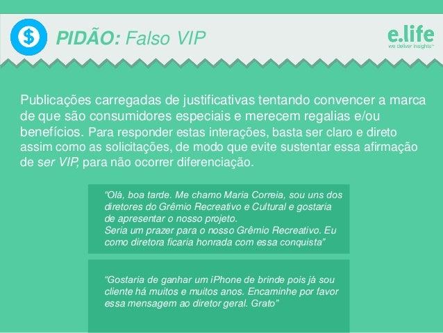 PIDÃO: Falso VIP  Publicações carregadas de justificativas tentando convencer a marca de que são consumidores especiais e ...