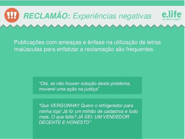 RECLAMÃO: Experiências negativas  Publicações com ameaças e ênfase na utilização de letras maiúsculas para enfatizar a rec...