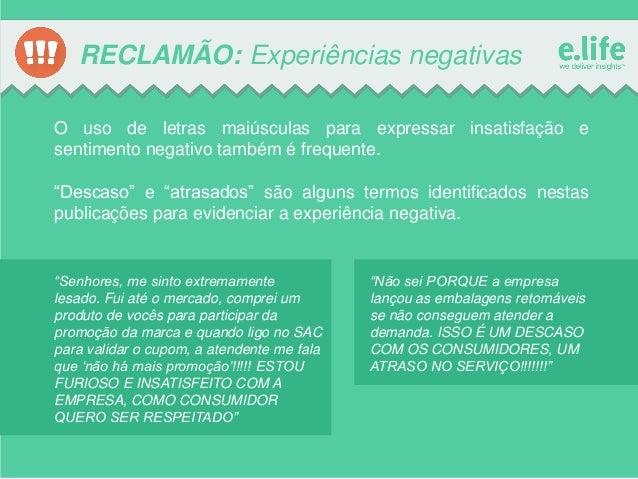 RECLAMÃO: Experiências negativas O uso de letras maiúsculas para expressar insatisfação e sentimento negativo também é fre...