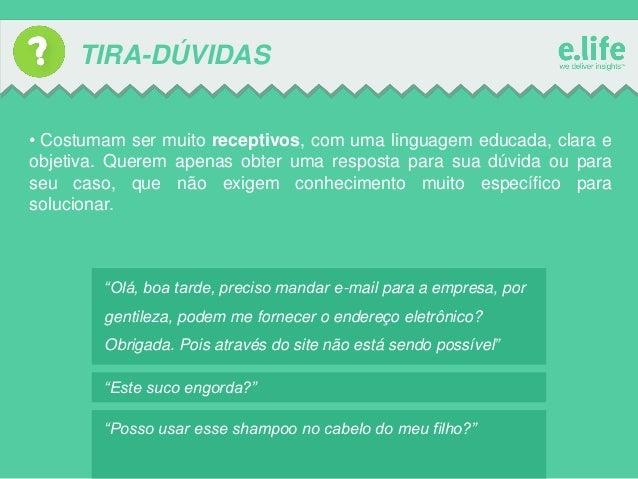 TIRA-DÚVIDAS • Costumam ser muito receptivos, com uma linguagem educada, clara e objetiva. Querem apenas obter uma respost...