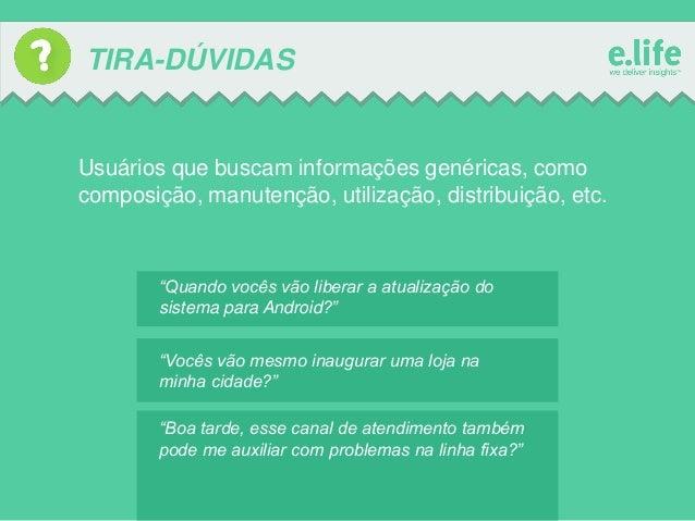 """TIRA-DÚVIDAS  Usuários que buscam informações genéricas, como composição, manutenção, utilização, distribuição, etc.  """"Qua..."""