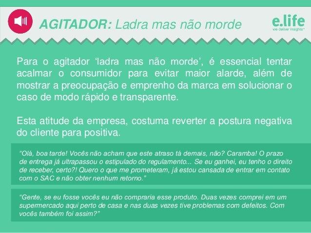AGITADOR: Ladra mas não morde Para o agitador 'ladra mas não morde', é essencial tentar acalmar o consumidor para evitar m...