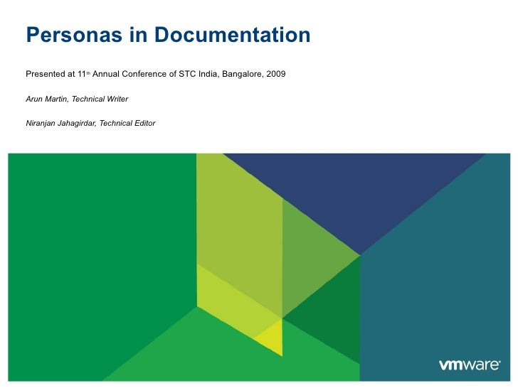 Personas in Documentation Presented at 11 th  Annual Conference of STC India, Bangalore, 2009 Arun Martin, Technical Write...