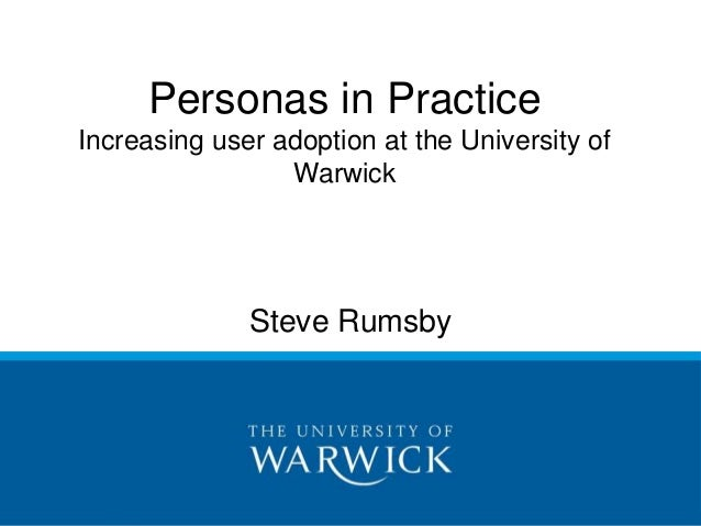 Personas in Practice  Increasing user adoption at the University of  Warwick  Steve Rumsby