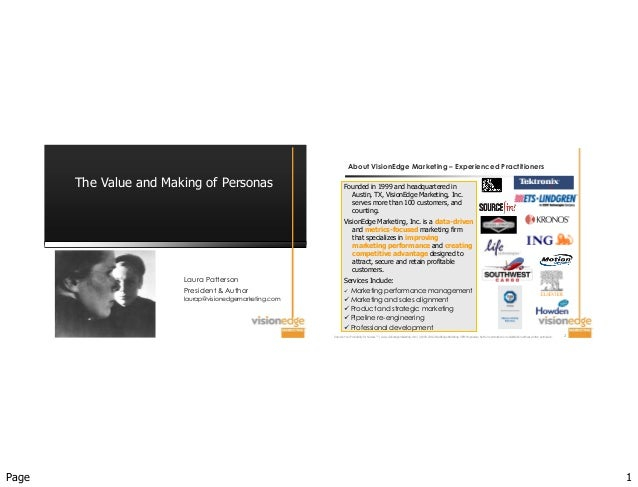 Page 1 The Value and Making of Personas Laura Patterson President & Author laurap@visionedgemarketing.com Improve  Your  P...