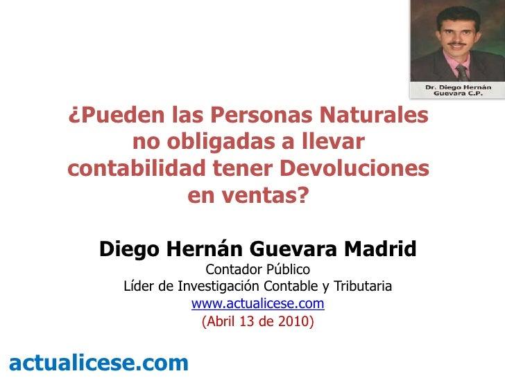 ¿Pueden las Personas Naturales no obligadas a llevar contabilidad tener Devoluciones en ventas?<br />Diego Hernán Guevara ...