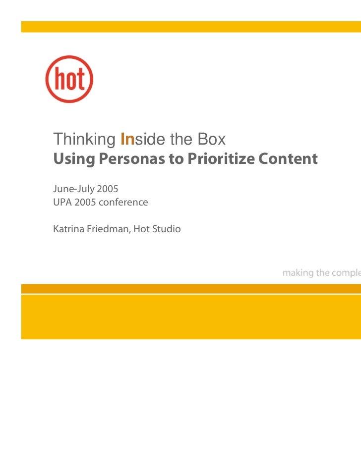Thinking Inside the BoxUsing Personas to Prioritize ContentJune-July 2005UPA 2005 conferenceKatrina Friedman, Hot Studio