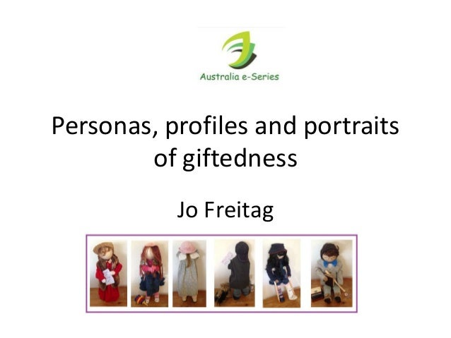 Personas, profiles and portraits of giftedness Jo Freitag