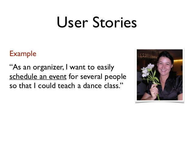 """User StoriesExample""""As an organizer, I want to easilyschedule an event for several peopleso that I could teach a dance cla..."""